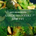 Vegan Recipes Garlic Broccoli Stir Fry